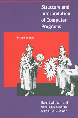 Structure and Interpretation of Computer Programs By Abelson, Harold/ Sussman, Gerald Jay/ Sussman, Julie/ Perlis, Alan J. (FRW)