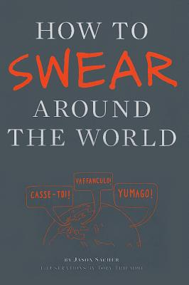 How to Swear Around the World By Sacher, Jason/ Triumph, Toby (ILT)